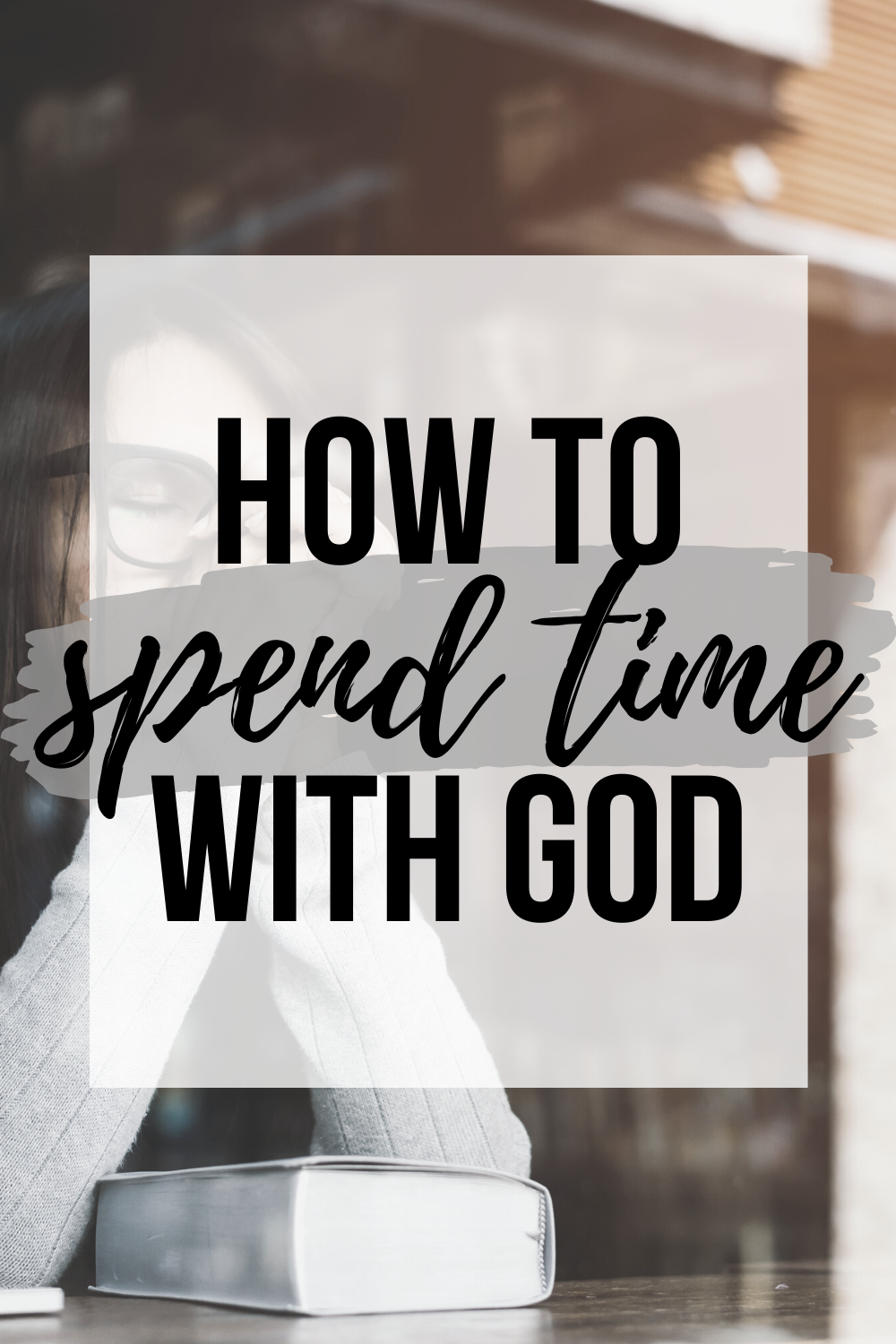 spending time with god how to spend time with god god time quiet time with god prayer bible how to pray devotional prayer secret place intimacy with Jesus as a christian